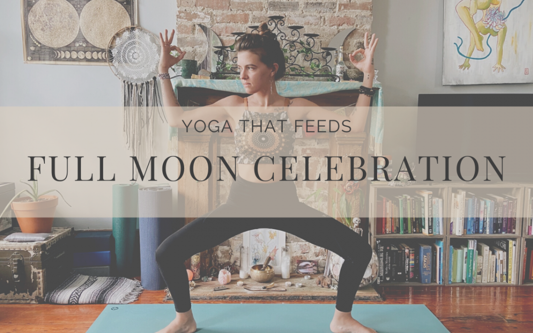 Full Moon Celebration – Yoga that Feeds