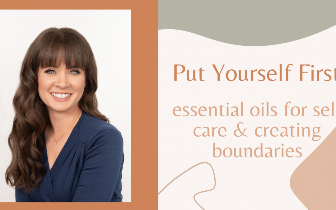 Put Yourself First: essential oils for self care and creating boundaries