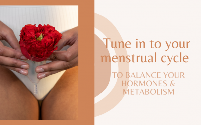 Tune in to your menstrual cycle to balance your hormones & metabolism